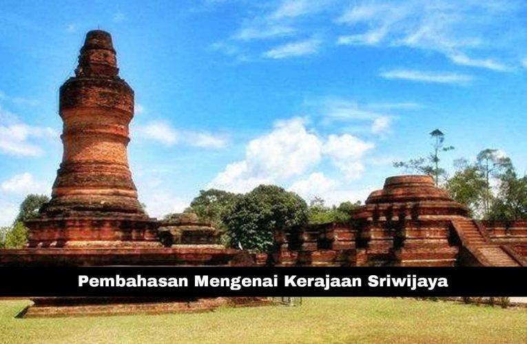 Pembahasan Mengenai Kerajaan Sriwijaya