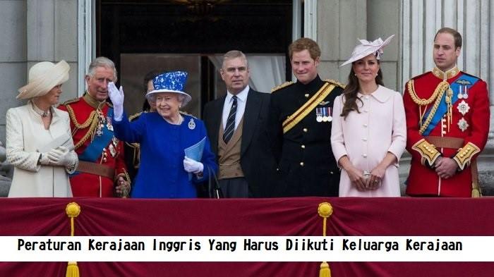 Peraturan Kerajaan Inggris Yang Harus Diikuti Keluarga Kerajaan