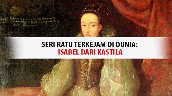 Seri Ratu Terkejam di Dunia: Isabel dari Kastila