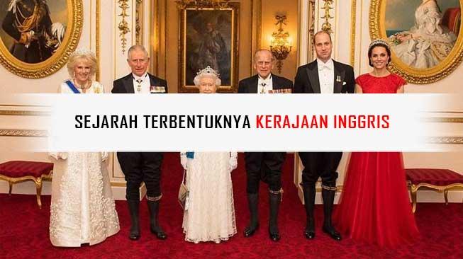 Sejarah Terbentuknya Kerajaan Inggris