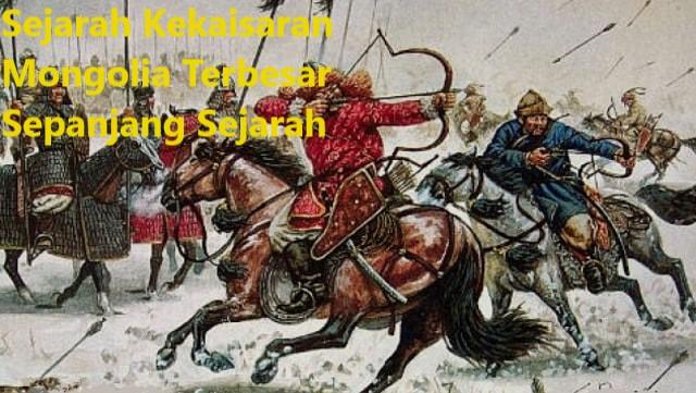 Sejarah Kekaisaran Mongolia Terbesar Sepanjang Sejarah