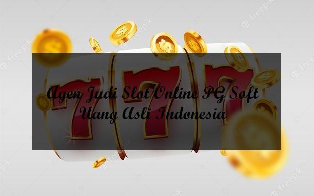 Agen Judi Slot Online PG Soft Uang Asli Indonesia