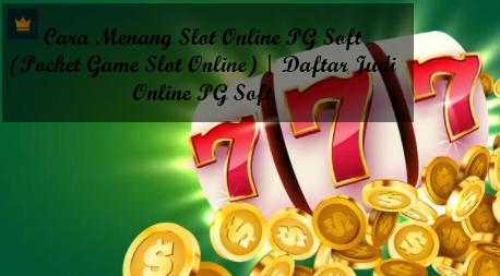 Cara Menang Slot Online PG Soft (Pocket Game Slot Online) | Daftar Judi Online PG Soft